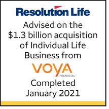 Resolution Life. Advised on the $1.3bn acquisition of individual Life Business from Voya Financial. Completed January 2021