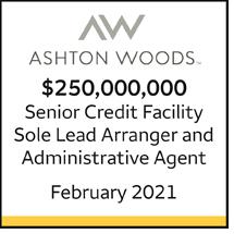 Ashton Woods $250 million Senior Credit Facility. Sole Lead Arranger and Administrative Agent, February 2021