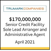 Trumark Companies $170 million Senior Credit Facility. Sole Lead Arranger and Administrative Agent. April 2021