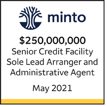 Minto $250 million Senior Credit Facility. Sole Lead Arranger and Administrative Agent. May 2021.