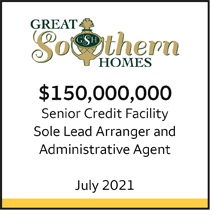 Great Southern Homes $150 million Senior Credit Facility. Sole Lead Arranger and Administrative Agent. July 2021.