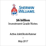 Sherwin Williams – Active Joint Book-Runner for Sherwin Williams' $6 billion issuance of Investment Grade Notes in May 2017