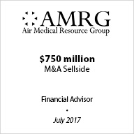 AMRG – Exclusive Financial Advisor to Air Medical Resource Group on their $750 million sale to Air Medical Group Holdings in July 2017