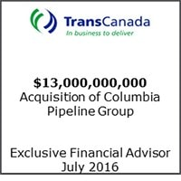 TransCanada: Exclusive financial advisor, $13 billion acquisition of Columbia Pipeline Group, July 2016